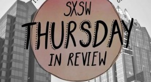 thursdaysxsw 300x163 SXSW Blow by Blow Thursday